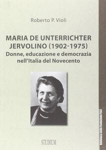 Foto Cover di Maria De Unterrichter Jervolino (1902-1975). Donne, educazione e democrazia dell'Italia del Novecento, Libro di Roberto P. Violi, edito da Studium