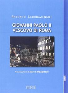 Libro Giovanni Paolo II vescovo di Roma Antonio Scornajenghi