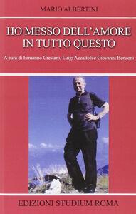 Libro Ho messo dell'amore in tutto questo Mario Albertini