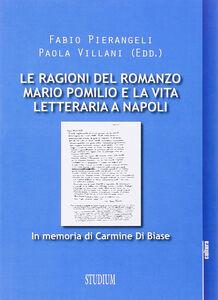 Libro Le ragioni del romanzo. Mario Pomilio e la vita letteraria a Napoli Fabio Pierangeli , Paola Villani