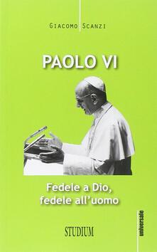 Paolo VI. Fedele a Dio, fedele alluomo.pdf