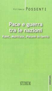 Foto Cover di Pace e guerra tra le nazioni. Kant, Maritain, «Pacem in terris», Libro di Vittorio Possenti, edito da Studium