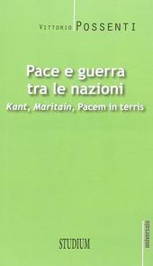 Pace e guerra tra le nazioni. Kant, Maritain, «Pacem in terris»