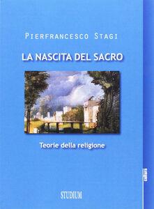 Libro La nascita del sacro. Teorie della religione Pierfrancesco Stagi