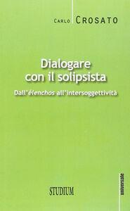 Libro Dialogare con il solipsista Carlo Crosato