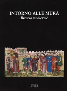 Osteriacasadimare.it Intorno alle mura. Brescia medievale. Ediz. illustrata Image