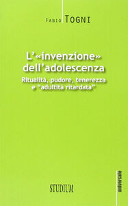 Foto Cover di L' invenzione dell'adolescenza, Libro di Fabio Togni, edito da Studium