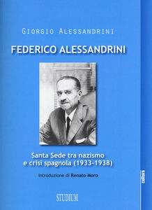 Libro Federico Alessandrini. Santa Sede tra nazismo e crisi spagnola (1933-1938) Giorgio Alessandrini