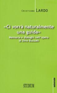 """Foto Cover di """"Ci vorrà naturalmente una guida"""". Memoria e dialoghi nell'opera di Dino Buzzati, Libro di Cristiana Lardo, edito da Studium"""