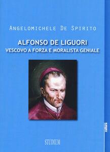 Foto Cover di Alfonso Maria de Liguori. Vescovo a forza e moralista geniale, Libro di Angelomichele De Spirito, edito da Studium