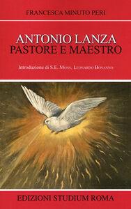 Libro Antonio Lanza. Pastore e maestro Francesca Minuto Peri