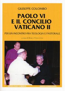 Foto Cover di Paolo VI e il Concilio Vaticano II. Per un incontro fra teologia e pastorale, Libro di Giuseppe Colombo, edito da Studium