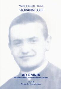 Libro Ad omnia. Zibaldone della formazione roncalliana Giovanni XXIII