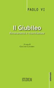 Libro Il giubileo. Rinnovamento e riconciliazione Paolo VI