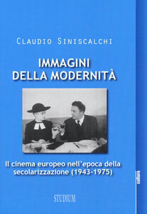 Libro Immagini della modernità. Il cinema europeo nell'epoca della secolarizzazione (1943-1975) Claudio Siniscalchi