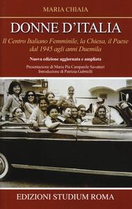 Libro Donne d'Italia. Il Centro italiano femminile, la Chiesa, il Paese dal 1945 agli anni Duemila Maria Chiaia