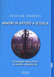 Libro Minori in affido a scuola. Strategie educative e scelte didattiche Cristina Casaschi