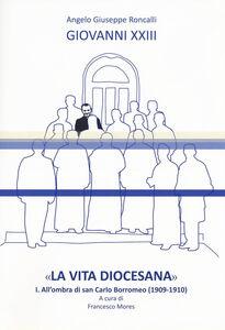 Foto Cover di «La vita diocesana». Vol. 1: All'ombra di san Carlo Borromeo (1909-1910)., Libro di Giovanni XXIII, edito da Studium