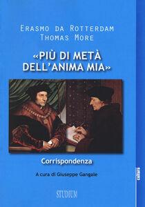 Foto Cover di «Più di metà dell'anima mia». Corrispondenza, Libro di Erasmo da Rotterdam,Tommaso Moro, edito da Studium