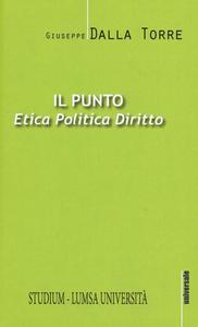 Libro Il punto. Etica, politica, diritto Giuseppe Dalla Torre