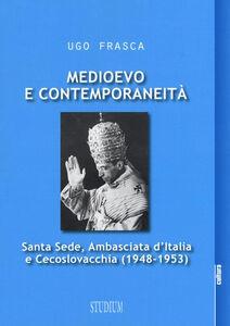 Libro Medioevo e contemporaneità. Santa Sede, Ambasciata d'Italia e Cecoslovacchia (1948-1953) Ugo Frasca