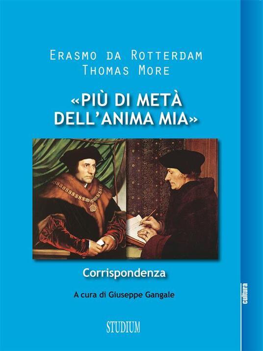 «Più di metà dell'anima mia». Corrispondenza - Giuseppe Gangale,Erasmo da Rotterdam,Tommaso Moro - ebook