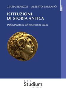 Istituzioni di storia antica. Dalla preistoria all'espansione araba - Cinzia Bearzot,Alberto Barzanò - copertina