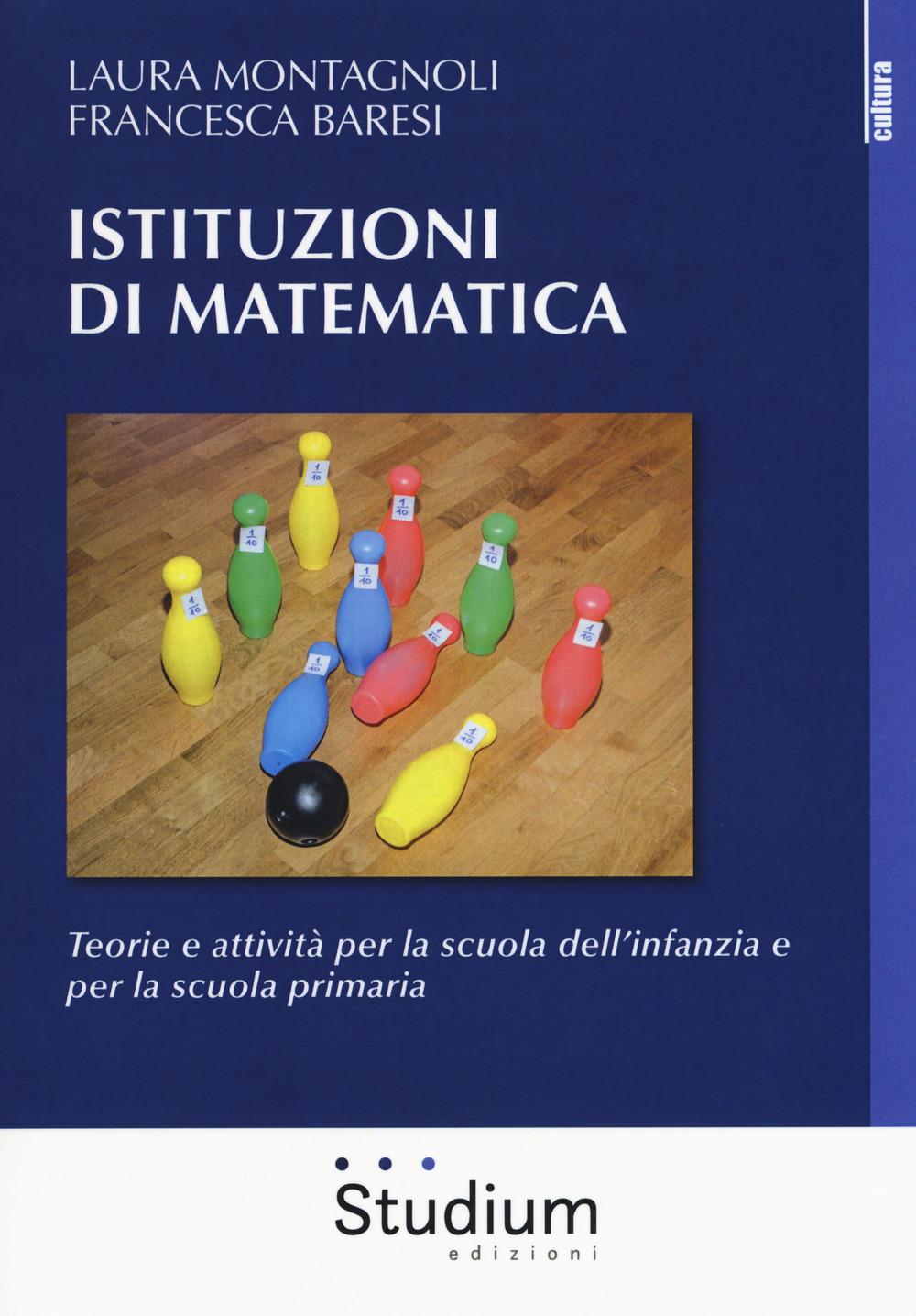Image of Istituzioni di matematica. Teorie e attività per la scuola dell'infanzia e per la scuola primaria