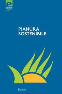 Libro Pianura sostenibile. Dieci anni di proposte e riflessioni