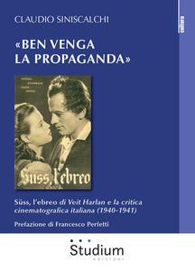 Libro «Ben venga la propaganda». Süss, l'ebreo di Veit Harlan e la critica cinematografica italiana (1940-1941) Claudio Siniscalchi