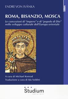 Roma, Bisanzio, Mosca. Le concezioni di «impero» e di «popolo di Dio» nello sviluppo culturale dell'Europa orientale - Endre von Ivánka - copertina