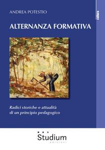 Libro Alternanza formativa. Radici storiche e attualità di un principio pedagogico Andrea Potestio