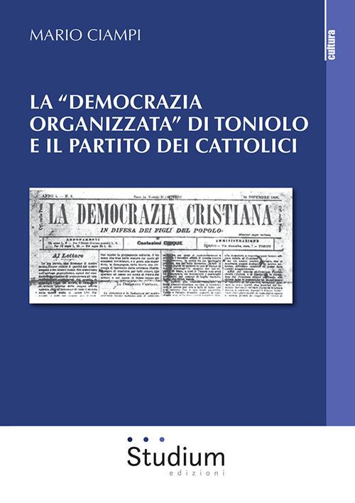 Image of La «democrazia organizzata» di Toniolo e il partito dei cattolici