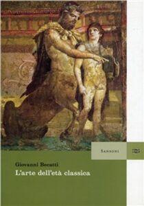 Foto Cover di L' arte dell'età classica, Libro di Giovanni Becatti, edito da Sansoni