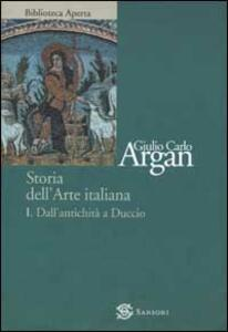 Storia dell'arte italiana. Vol. 1: Dall'antichità a Duccio. - Giulio C. Argan - copertina