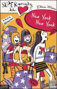 Libro New York, New York. Super amiche del cuore Elena Mora
