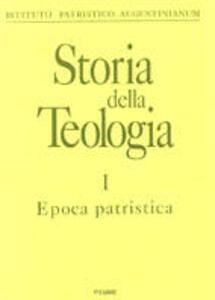 Storia della teologia. Vol. 1: Epoca patristica.
