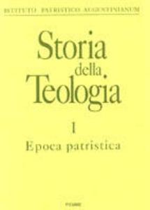Libro Storia della teologia. Vol. 1: Epoca patristica.