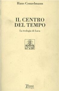 Libro Il centro del tempo. La teologia di Luca Hans Conzelmann