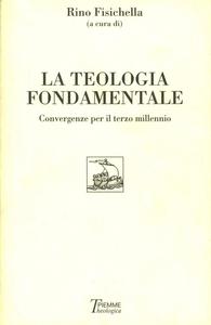 Libro La teologia fondamentale. Convergenze per il terzo millennio Rino Fisichella