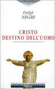 Libro Cristo destino dell'uomo Luigi Negri