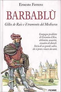 Barbablù. L'incredibile storia di Gilles de Rais - Ferrero Ernesto - wuz.it