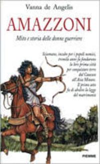 Amazzoni. Mito e storia delle donne guerriere