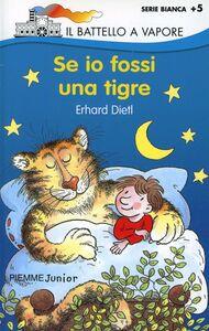 Foto Cover di Se io fossi una tigre, Libro di Erhard Dietl, edito da Piemme