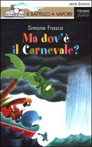 Foto Cover di Ma dov'è il Carnevale?, Libro di Simone Frasca, edito da Piemme