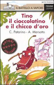 Foto Cover di Tino il cioccolatino e il chicco d'oro, Libro di Chiara Patarino,Aurora Marsotto, edito da Piemme