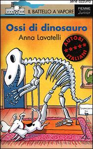 Libro Ossi di dinosauro Anna Lavatello