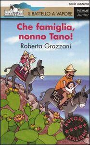 Libro Che famiglia, nonno Tano! Roberta Grazzani