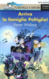 Foto Cover di Arriva la famiglia Poltiglia!, Libro di Karen Wallace, edito da Piemme