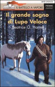 Foto Cover di Il grande sogno di Lupo Veloce, Libro di Beatrice O. Harrel, edito da Piemme